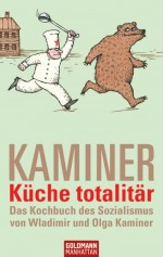 Kaminer Wladimir: Kueche Totalitär